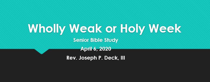 Wholly Weak or Holy Week